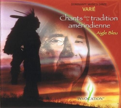 Chants dans la tradition amérindienne - Aigle Bleu