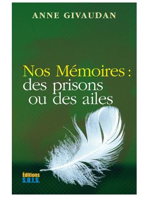 Nos Mémoires : des prisons ou des ailes Anne Givaudan