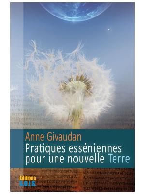 Pratiques esséniennes pour une nouvelle Terre - Anne Givaudan