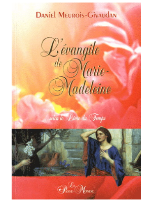 L'évangile de Marie-Madeleine - Daniel Meurois-Givaudan