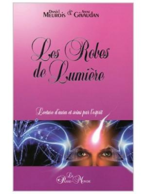 Les Robes de Lumière - Daniel Meurois et Anne Givaudan