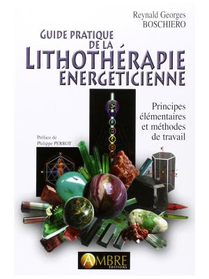Guide pratique de la lithothérapie énergéticienne - Reynald Georges Boschiero