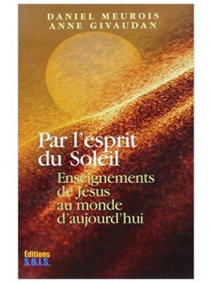 Par l'Esprit du Soleil - Daniel Meurois et Anne Givaudan