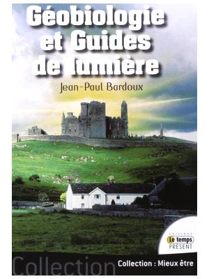 Géobiologie et guides de lumières - Jean-Paul Bardoux