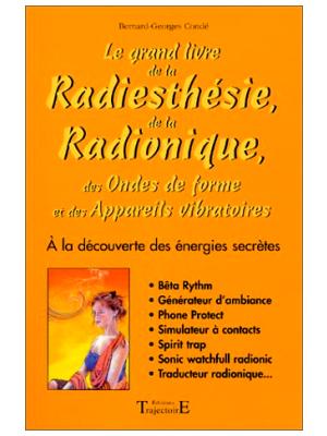 Le Grand livre de la radiesthésie, de la radionique, des ondes de formes et des appareils vibratoires - Bernard Georges Condé