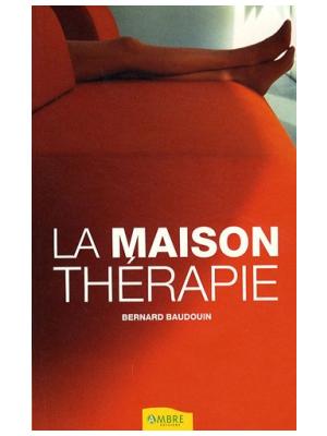 La maison thérapie - Bernard Baudouin