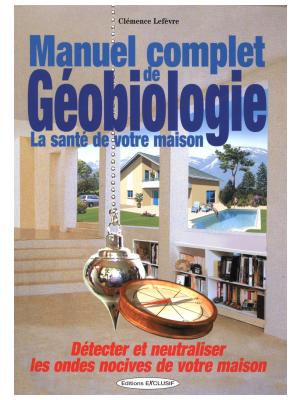 Manuel complet de géobiologie - Clémence Lefèvre