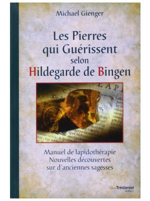Les Pierres qui guérissent selon Hildegarde de Bingen - Michael Gienger