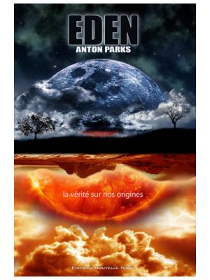 Eden - La vérité sur nos Origines - Anton Parks