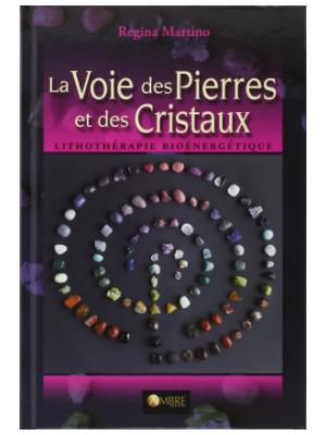 La Voie des Pierres et des Cristaux - Regina Martino