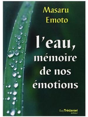 L'eau, mémoire de nos émotions - Masaru Emoto