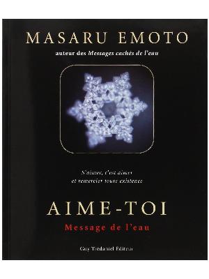 Aime-Toi - Message de l'eau - Masaru Emoto