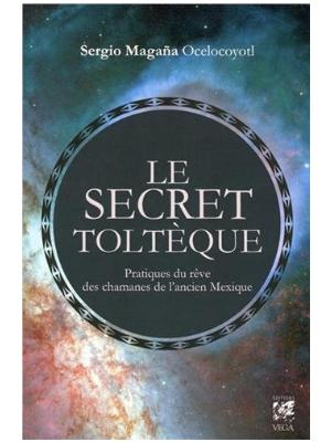 Le Secret Toltèque - Livre de Sergio Magana