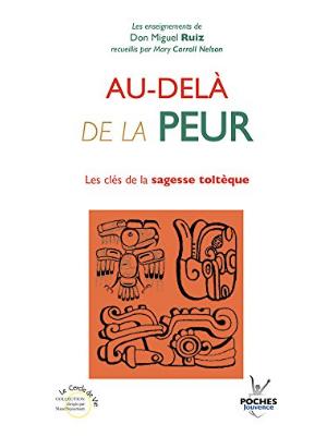 Au delà de la peur - Livre de Don Miguel Ruiz