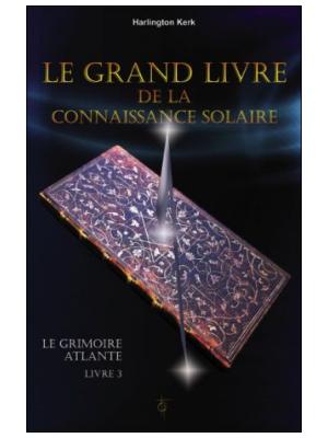 Le Grimoire Atlante T3 - Le Grand livre de la connaissance solaire - Livre d'Harlington Kerk