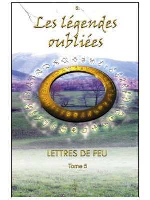 Lettres de feu T5 - Les légendes oubliées
