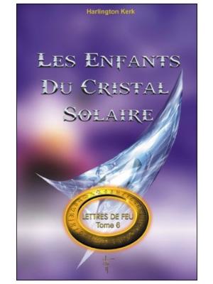 Lettres de Feu T6 - Les enfants du cristal solaire