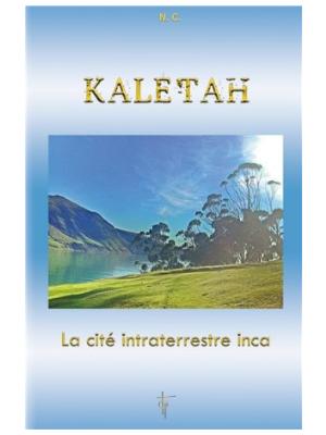 Kaletah - La cité intraterrestre inca - Livre de Nathalie Chintanavitch