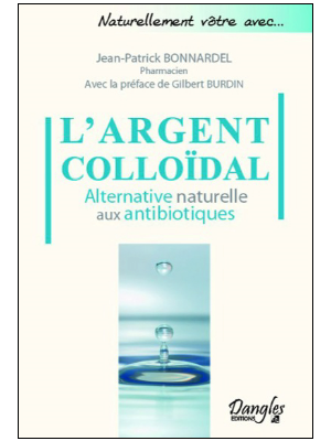 L'Argent colloïdal - Alternative naturelle aux antibiotiques - Jean-Patrick Bonnardel