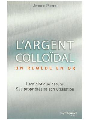 L'Argent colloïdal - Un remède en Or - Jeanne Perros