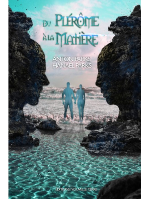 Du Plérôme à la Matière - Anton et Hanaël Parks